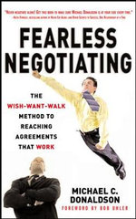 Fearless Negotiating : The Wish, Want, Walk Method to Reaching Solutions That Work - Michael C. Donaldson