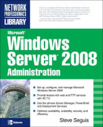 Microsoft Windows Server 2008 Administration - Steve Seguis