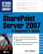 Microsoft Office SharePoint Server 2007 : A Beginner's Guide - Ron Gilster