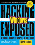 Hacking Exposed Windows : Microsoft Windows Security Secrets and Solutions - Joel Scambray
