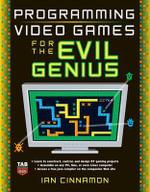 Programming Video Games for the Evil Genius : The Evil Genius Series - Ian Cinnamon