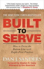 Built to Serve : How to Drive the Bottom Line with People-first Practices - Dan J. Sanders