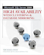 Microsoft SQL Server 2008 High Availability with Clustering and Database Mirroring : High Availability with Clustering and Database Mirroring - Michael Otey