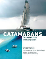 Catamarans : The Complete Guide for Cruising Sailors - Gregor Tarjan