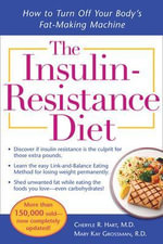 The Insulin-Resistance Diet : How to Turn Off Your Body's Fat-making Machine - Cheryle R. Hart