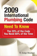 2009 International Plumbing Code Need to Know : The 20% of the Code You Need 80% of the Time - Roger D. Woodson