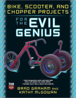 Bike, Scooter, and Chopper Projects for the Evil Genius : The Evil Genius Series - Brad Graham