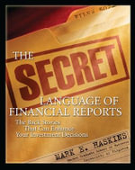 The Secret Language of Financial Reports : The Back Stories That Can Enhance Your Investment Decisions - Mark E. Haskins