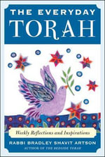 The Everyday Torah : Weekly Reflections and Inspirations - Bradley Shavit Artson
