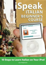 ISpeak Italian Course for Beginners : 10 Steps to Learn Italian on Your IPod - Jane Wightwick