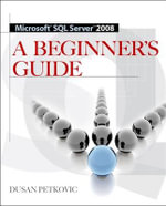 Microsoft SQL Server 2008 : A Beginner's Guide - Dusan Petkovic