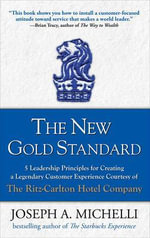 The New Gold Standard : 5 Leadership Principles for Creating a Legendary Customer Experience Courtesy of the Ritz-Carlton Hotel Company - Joseph Michelli