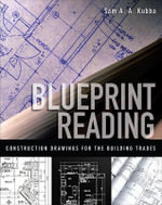 Blueprint Reading : Construction Drawings for the Building Trade - Sam Kubba