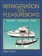 Refrigeration for Pleasure Boats : Installation, Maintenance, and Repair - Nigel Calder