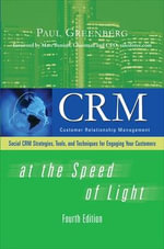 CRM at the Speed of Light : Social CRM 2.0 Strategies, Tools, and Techniques for Engaging Your Customers - Paul Greenberg