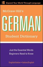 McGraw-Hill's German Student Dictionary : Core Vocabulary for Learners - Erick P. Byrd