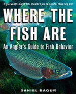 Where the Fish are : A Science-based Guide to Stalking Freshwater Fish - Daniel Bagur