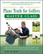 The Plane Truth for Golfers Master Class : Advanced Lessons for Improving Swing Technique and Ball Control for the One-plane and Two- Plane Swings - Jim Hardy