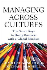Managing Across Cultures : The 7 Keys to Doing Business with a Global Mindset - Charlene Solomon