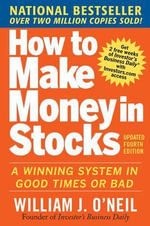 How to Make Money in Stocks : A Winning System in Good Times and Bad - William J. O'Neil