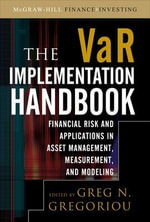 VAR Implementation Handbook : Financial Risk and Applications in Asset Management, Measurement, and Modeling - Greg N. Gregoriou