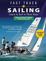 Fast Track to Sailing : Learn to Sail in Three Days - Steve Colgate