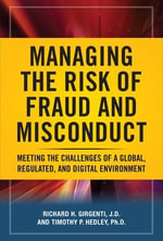 Managing the Risk of Fraud and Misconduct : Meeting the Challenges of a Global, Regulated and Digital Environment - Richard H. Girgenti