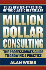 Million Dollar Consulting : The Professional's Guide to Growing a Practice - Alan Weiss