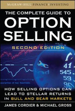 The Complete Guide to Option Selling : How Selling Options Can Lead to Stellar Returns in Bull and Bear Markets - James Cordier