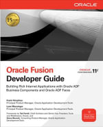 Oracle Fusion Developer Guide : Building Rich Internet Applications with Oracle ADF Business Components and Oracle ADF Faces - Lynn Munsinger