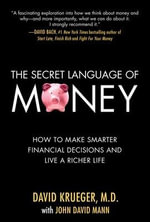 The Secret Language of Money : How to Make Smarter Financial Decisions and Live a Richer Life - David Krueger
