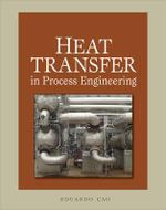 Heat Transfer in Process Engineering : Calculations and Equipment Design - Eduardo Cao