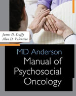 MD Anderson Manual of Psychosocial Oncology - James D. Duffy