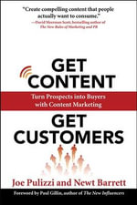 Get Content Get Customers : Turn Prospects into Buyers with Content Marketing - Joe Pulizzi