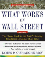 What Works on Wall Street : the Classic Guide to the Best-performing Investment Strategies of All Time - James P. O'Shaughnessy