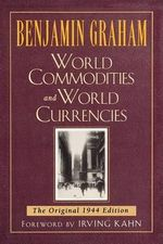 World Commodities and World Currencies : The Original 1937 Edition - Benjamin Graham