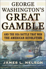George Washington's Great Gamble : And the Sea Battle That Won the American Revolution - James  L. Nelson