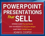 PowerPoint Presentations That Sell : Simple Techniques to Plan, Design and Deliver Sales Presentations That Get Results - Adam B. Cooper
