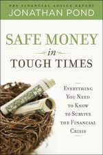 Safe Money in Tough Times : Everything You Need to Know to Survive the Financial Crisis - Jonathan Pond