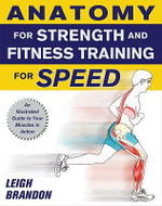 Anatomy for Strength and Fitness Training for Speed : An Illustrated Guide to Your Muscles in Action - Leigh Brandon