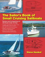The Sailor's Book of Small Cruising Sailboats : Reviews and Comparisons of 360 Boats Under 26 Feet - Steve Henkel