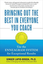 Bringing Out the Best in Everyone You Coach : Use the Enneagram System for Exceptional Results - Ginger Lapid-Bogda