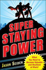 Super Staying Power : What You Need to Become Valuable and Resilient at Work - Jason Seiden