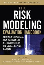 The Risk Modeling Evaluation Handbook : Rethinking Financial Risk Management Methodologies in the Global Capital Markets - Greg N. Gregoriou