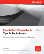 Peoplesoft PeopleTools Tips and Techniques : Oracle Press - Jim J. Marion