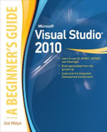 Microsoft Visual Studio 2010 : A Beginner's Guide - Joe Mayo