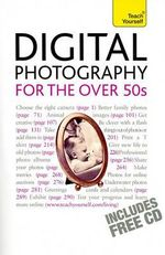 Digital Photography for the Over 50s : A Guide for Digital Photographers - Professor Peter Cope