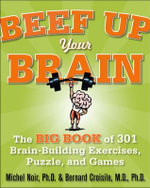 Beef Up Your Brain : The Big Book of 301 Brain-Building Exercises, Puzzles and Games! - Michel Noir