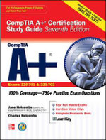 CompTIA A+ Certification Study Guide : Exam 220-701 and 220-702 - Jane Holcombe