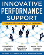 Innovative Performance Support : Strategies and Practices for Learning in the Workflow - Bob Mosher